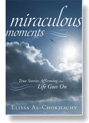 Miraculous Moments: True Stories Affirming that Life Goes On. A book by Elissa Al-Chokhachy